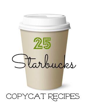 25 Starbucks Copycat Recipes 25 Starbucks Copy Cat Recipes