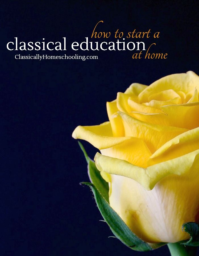 a step by step guide to starting a classical education at home