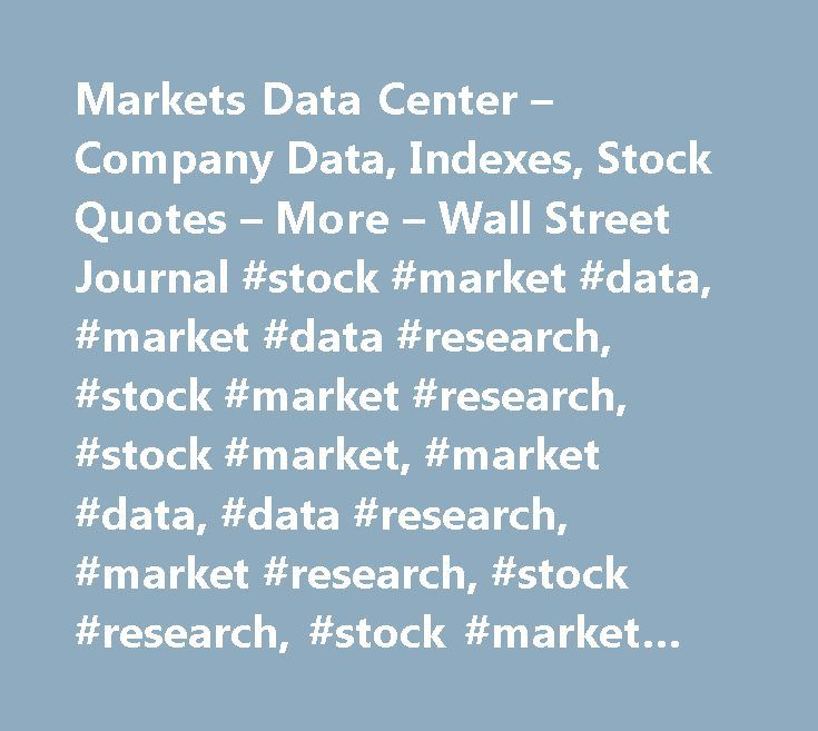 Markets Data Center – Company Data, Indexes, Stock Quotes – More – Wall Street Journal #stock #market #data, #market #data #research, #stock #market #research, #stock #market, #market #data, #data #research, #market #research, #stock #research, #stock #market #information http://denver.remmont.com/markets-data-center-company-data-indexes-stock-quotes-more-wall-street-journal-stock-market-data-market-data-research-stock-market-research-stock-market-market-data-data-re/  # Data are provided…