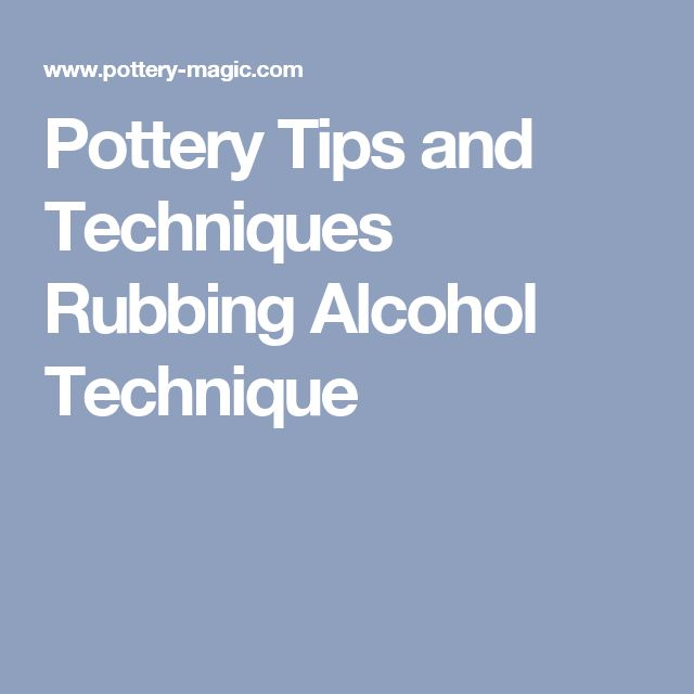 Pottery Tips and Techniques Rubbing Alcohol Technique