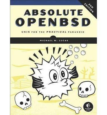 [(Absolute OpenBSD: UNIX for the Practical Paranoid )] [Author: Michael W. Lucas] [May-2013]