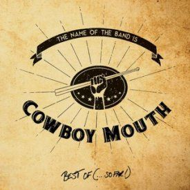 Cowboy Mouth - The Name of the Band Is... Cowboy Mouth: Best Of (So Far) (2016)