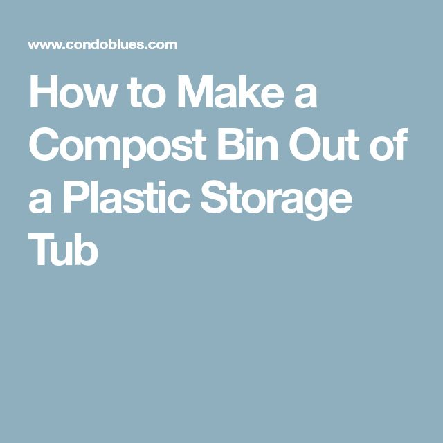 How to Make a Compost Bin Out of a Plastic Storage Tub