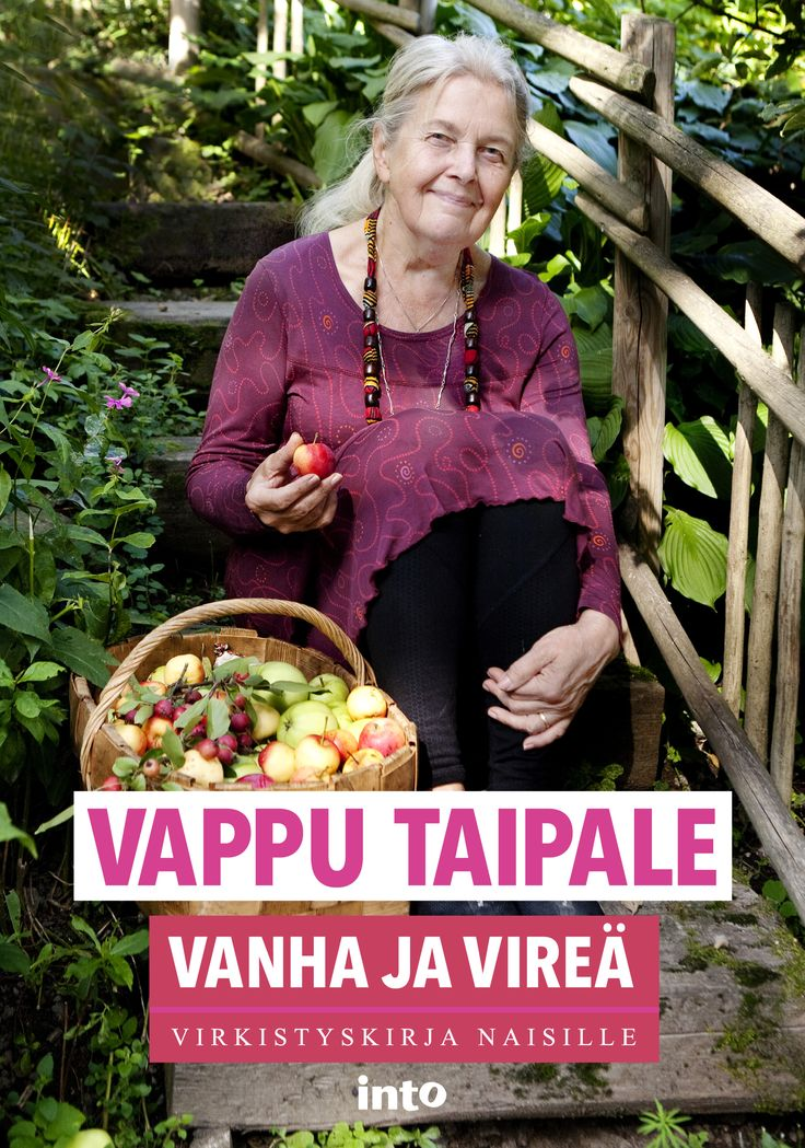 Vappu  Taipale:VANHA JA VIREÄ – VIRKISTYSKIRJA NAISILLE. Into-Kustannus 2017.