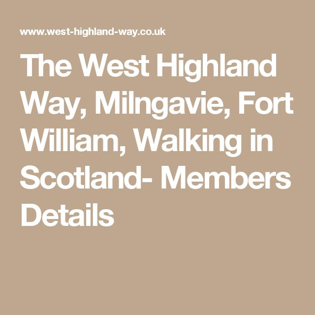 The West Highland Way, Milngavie, Fort William, Walking in Scotland- Members Details