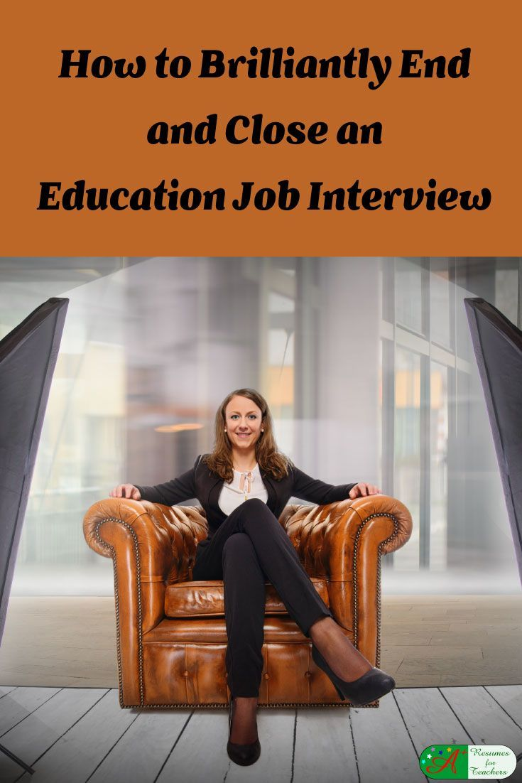 How to Brilliantly End and Close an Education Job Interview via @https://www.pinterest.com/candacedavies1/