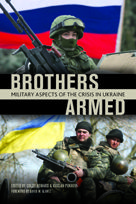 Brothers armed : military aspects of the crisis in Ukraine / ed. by Colby Howard and Ruslan Pukhov ; forew. by David M. Glantz ; [transl. from the Russian by Ivan Khokhotva]. -- Minneapolis :  East View Press, [an imprint of East View Information Services],  2014.