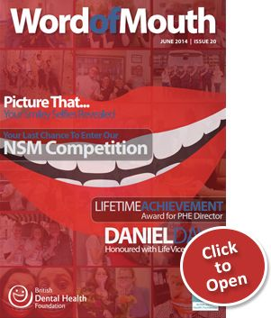 Word of Mouth Issue 20 - June - National Smile Month 2014 in Numbers; Picture that...Your Smiley Selfies Revealed; Lifetime achievement - Award for PHE Director; Daniel Davis - honoured with Life Vice President