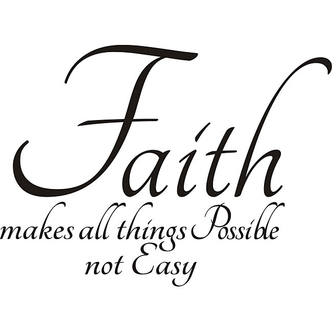 Faith makes all things possible, not easy.
