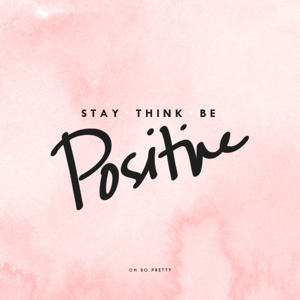 Oh So Pretty: Weekend Reminder // Be Positive Stay Think Be Positive #Quote #Inspiration