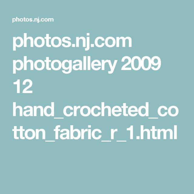 photos.nj.com photogallery 2009 12 hand_crocheted_cotton_fabric_r_1.html