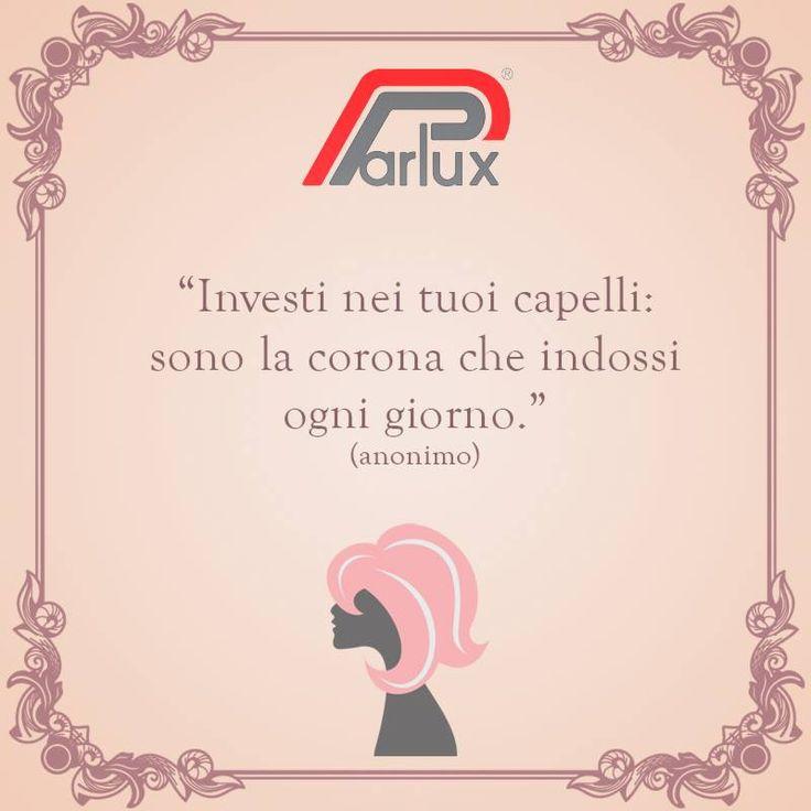>> importante!!! << Investi nei tuoi #capelli: sono la corona che indossi ogni giorno.  #parlux #parluxQuotes #madeinitaly #hairquotes #quotes #quotesoftheday #hair