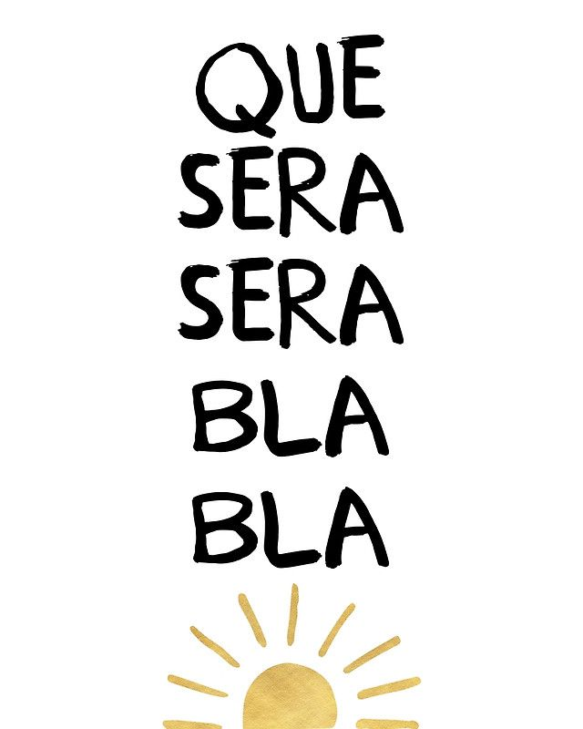 QUE SERA SERA BLA BLA - music lyric quote -  Everybody knows this song, but this one has a little twist to it. Que sera sera and the rest you can make up yourself ;)  que sera sera music lyrics hipster sun typography quote classic bla bla
