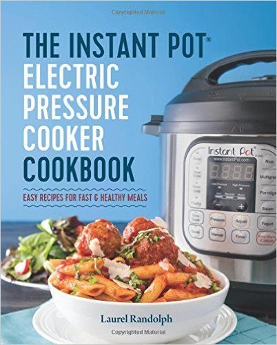 The Instant Pot® Electric Pressure Cooker Cookbook: Easy Recipes for Fast & Healthy Meals: Laurel Randolph: 9781623156121: Amazon.com: Books