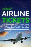 Cheap Airline Tickets: Learn How to Find Super Cheap Travel Deals and Fly like a Pro (Cheap Flights & Travel for Free) - Cheap Airline Tickets: Learn How to Find Super Cheap Travel Deals and Fly like a Pro (Cheap Flights & Travel for Free)  My book will teach you everything you need to know to find those cheapest flights and airline tickets, and super travel deals. No b*******, just pure information you need... | http://wp.me/p5qhzU-c35 | #Travel #bucketlist #dreampl