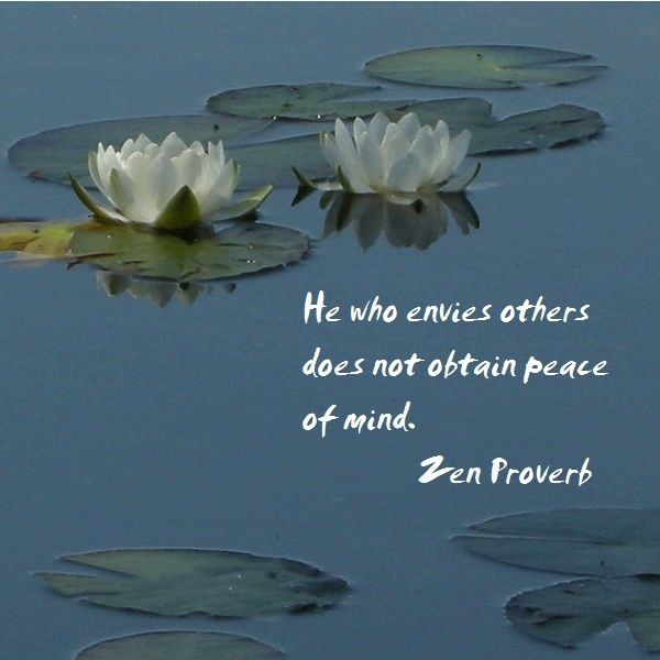 He who envies others does not obtain peace of mind. Zen proverb.