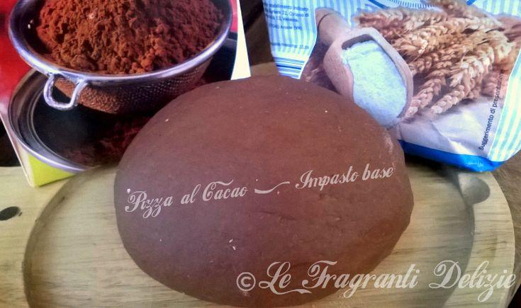 Pizza al cacao - Ricetta impasto base | Le Fragranti Delizie