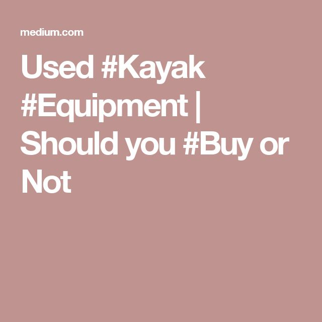 Used #Kayak #Equipment | Should you #Buy or Not