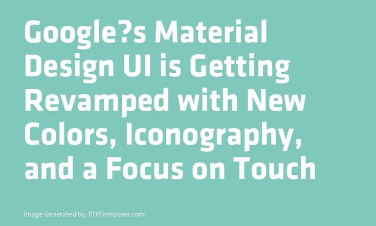 #Googles Material #Design UI is Getting Revamped with New Colors Iconography and a Focus on Touch