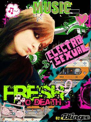 Electro sexualll freshtodeath.. musiiicc