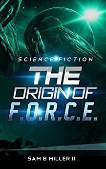 The Origin of F.O.R.C.E. by Sam B. Miller II is classic science fiction with a twist. A thoroughly-researched, new take on Roswell, I highly recommend it.