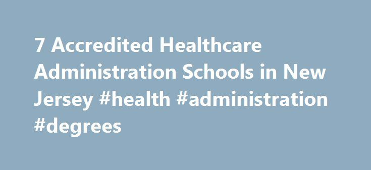 7 Accredited Healthcare Administration Schools in New Jersey #health #administration #degrees http://oklahoma-city.remmont.com/7-accredited-healthcare-administration-schools-in-new-jersey-health-administration-degrees/  # Find Your Degree Healthcare Administration Schools In New Jersey In New Jersey, there are 7 accredited schools where healthcare administration classes faculty can find employment. Below are statistics and other relevant data to help analyze the state of healthcare…