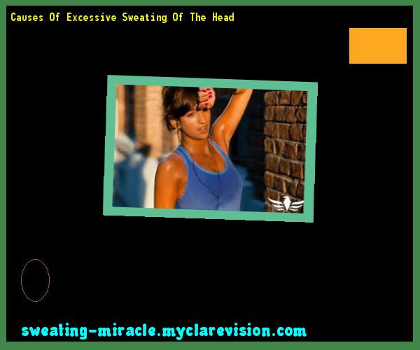 Causes Of Excessive Sweating Of The Head 225549 - Your Body to Stop Excessive Sweating In 48 Hours - Guaranteed!
