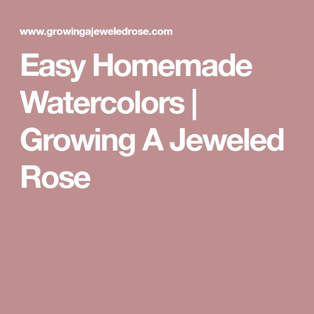 Easy Homemade Watercolors | Growing A Jeweled Rose