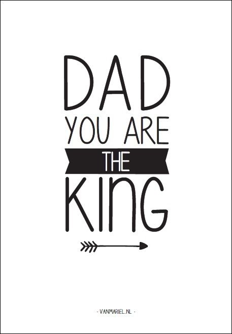 Dad you are the king - Buy it at www.vanmariel.nl - Card € 1,25 Poster € 3,50 Big Poster € 7,50