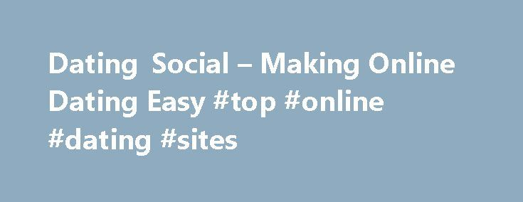 Dating Social – Making Online Dating Easy #top #online #dating #sites http://dating.remmont.com/dating-social-making-online-dating-easy-top-online-dating-sites/  #social dating websites # dating social Dating social So your options to satisfy lovers, friends, husbands or wives and potential are huge! But with this enormity, there is also the very real possibility of going in circles – unless you … Continue reading →