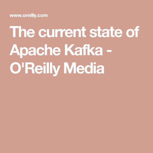 The current state of Apache Kafka - O'Reilly Media