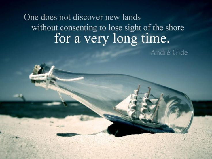 """One does not discover new lands..."" -André Gide"