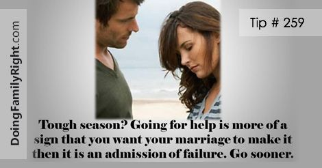 Tough season in your marriage? Going for help is more of a sign that you want your marriage to make it then it is an admission of failure. Get help today!