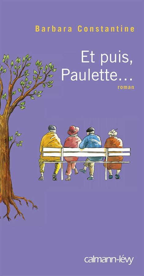 « Et puis, Paulette… » de Barbara Constantine un livre qui rappelle les bons moments où tout était léger. ..à lire avec nostagie