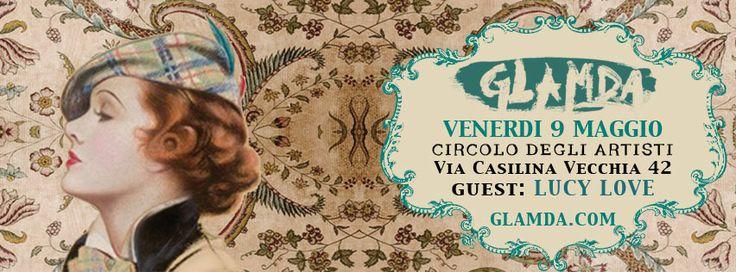 next stop... venerdì 9 maggio GLAMDA | Spring Edition : CIRCOLO DEGLI ARTISTI !!!   special guest live :: LUCY LOVE + special storyteller DEKK (No End | Rashomon Club | Roma) + resident storyteller FLAVIA LAZZARINI (Glamnight Records) !  info www.glamda.com