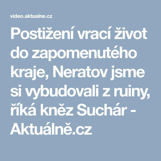 Postižení vrací život do zapomenutého kraje, Neratov jsme si vybudovali z ruiny, říká kněz Suchár - Aktuálně.cz