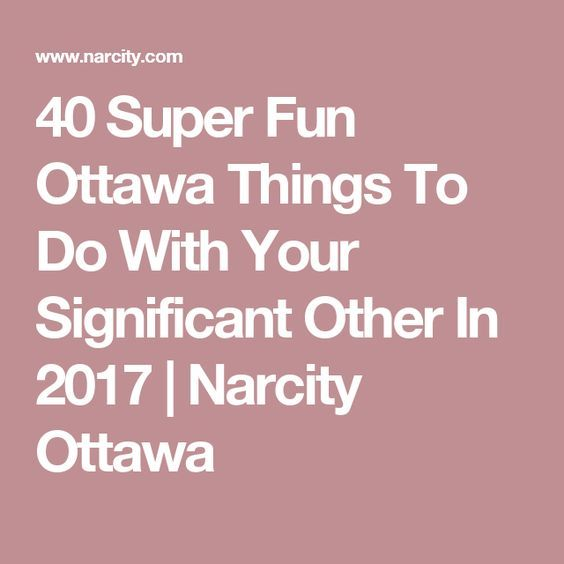 40 Super Fun Ottawa Things To Do With Your Significant Other In 2017  | Narcity Ottawa