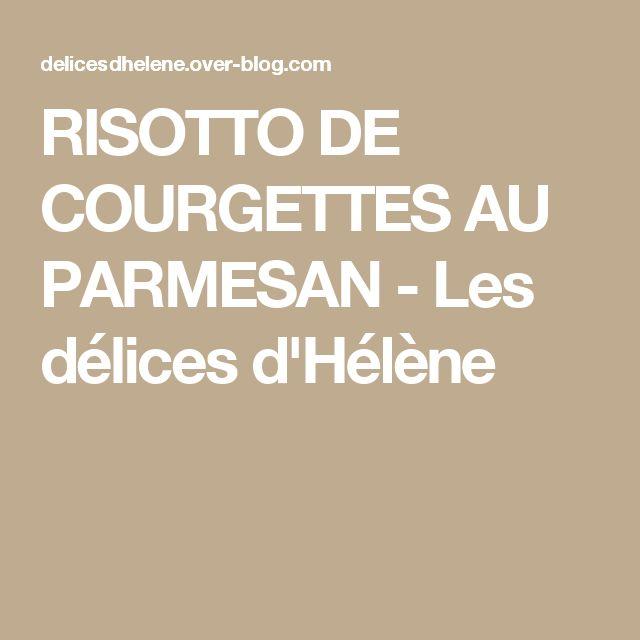 RISOTTO DE COURGETTES AU PARMESAN - Les délices d'Hélène
