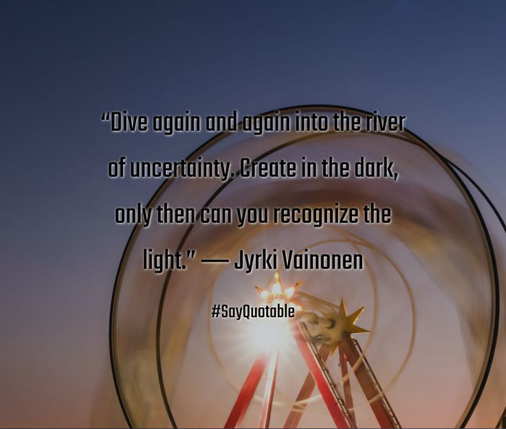 """Quotes about """"Dive again and again into the river of uncertainty. Create in the dark, only then can you recognize the light."""" ― Jyrki Vainonen  with images background, share as cover photos, profile pictures on WhatsApp, Facebook and Instagram or HD wallpaper - Best quotes"""