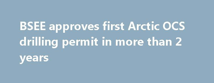 BSEE approves first Arctic OCS drilling permit in more than 2 years https://betiforexcom.livejournal.com/29193000.html  The US Bureau of Safety and Environmental Enforcement has approved Eni US Operating Co.'s application to drill in the Beaufort Sea off Alaska's North Slope. The project represents the first fresh exploration on the US Arctic Outer Continental Shelf in ...The post BSEE approves first Arctic OCS drilling permit in more than 2 years appeared first on aroundworld24.com…