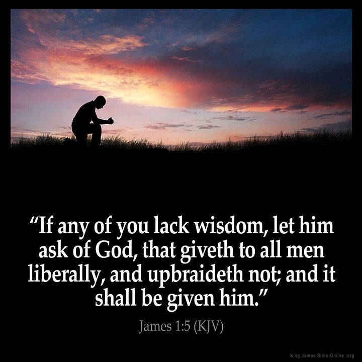 James 1:5  If any of you lack wisdom let him ask of God that giveth to all men liberally and upbraideth not; and it shall be given him.  James 1:5 (KJV)  #Bible #KJV #KingJamesBible #quotes #wisdom  from King James Version Bible (KJV Bible) http://ift.tt/1qcqSO4  Filed under: Bible Verse Pic Tagged: Bible Bible Verse Bible Verse Image Bible Verse Pic Bible Verse Picture Daily Bible Verse Image James 1:5 King James Bible King James Version KJV KJV Bible KJV Bible Verse Pic Picture Verse…