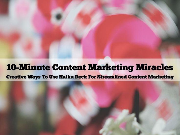 """10-Minute Content Marketing Miracles"" - A Haiku Deck by Team Haiku Deck #setyourstoryfree"