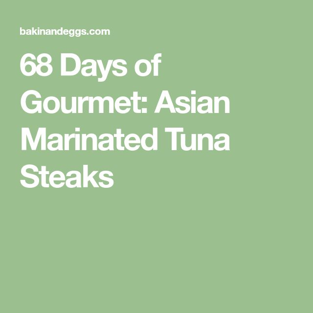 68 Days of Gourmet: Asian Marinated Tuna Steaks