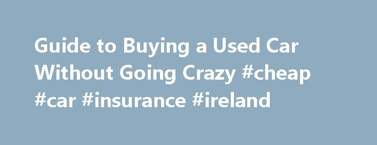 Guide to Buying a Used Car Without Going Crazy #cheap #car #insurance #ireland http://nigeria.remmont.com/guide-to-buying-a-used-car-without-going-crazy-cheap-car-insurance-ireland/  #buy used car # Guide to Buying a Used Car Without Going Crazy Wise Bread Picks One night about a month ago, I was telling my friend about the brain-frying frustration I was experiencing trying to buy a used car off of Craiglist. I feel like I can spend infinite time on this, I told her, And there are infinite…