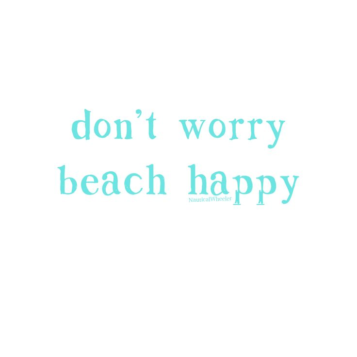 Don't Worry Quote don't worry beach happy quote