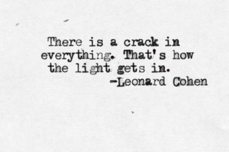 Nothing is perfect. But that's it's beauty. See the light in your own brokenness #acceptance #leonardcohen