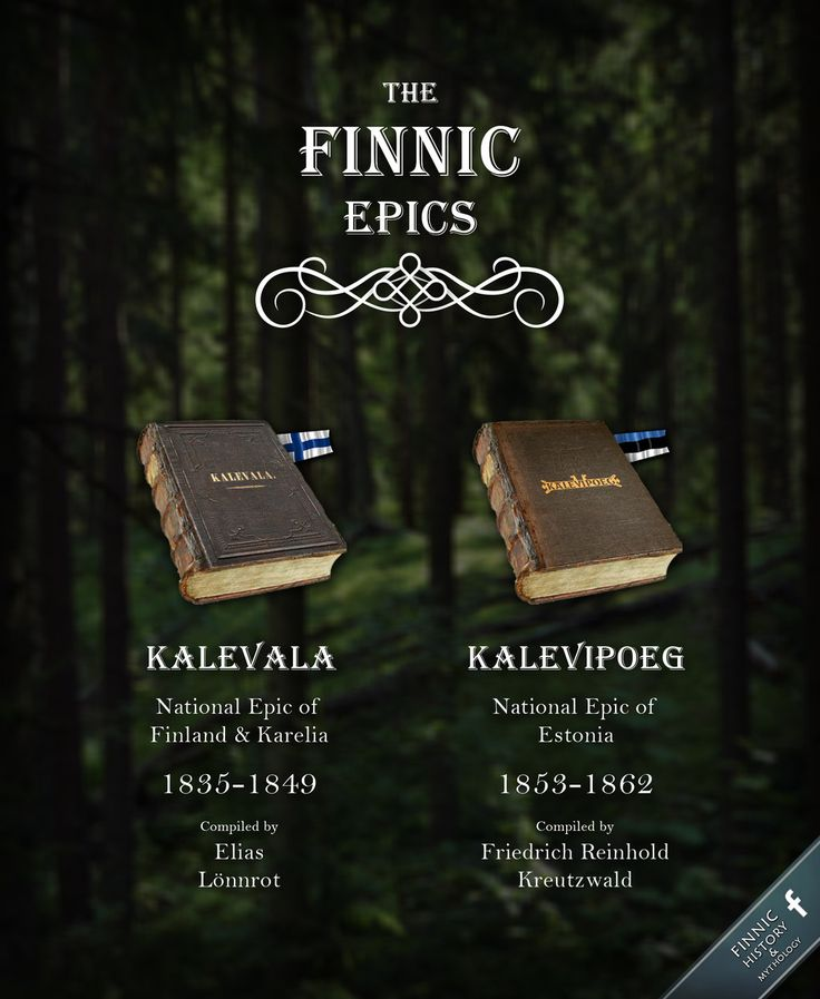 Kalevala - The National Epic of Finland and Karelia - and Kalevipoeg - The National Epic of Estonia - are the greatest single written pieces of Finnic mythology and oral folklore.
