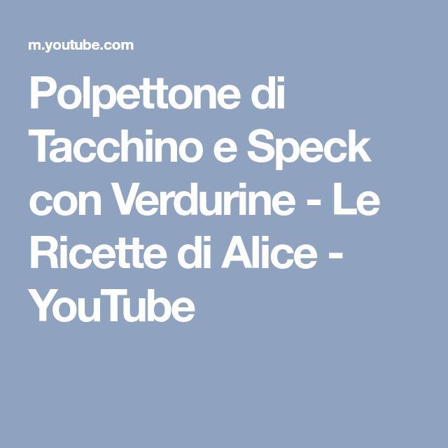 Polpettone di Tacchino e Speck con Verdurine - Le Ricette di Alice - YouTube