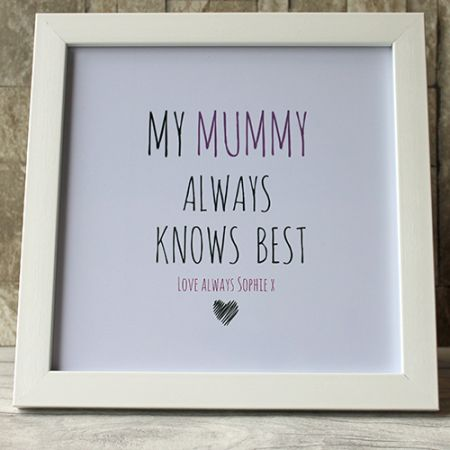 Good Gifts For Mother's Day My Mummy Always Knows Best Frame - Mum gifts from the heart. Personalized gifts for your mom, mummy, mommy. Write your own words and create lovely mum gifts ideas birthday and Mother's Day.