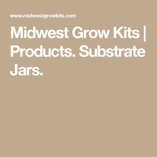 Midwest Grow Kits | Products. Substrate Jars.
